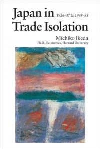 Japan in Trade Isolation, 1926-37 and 1948-85 By Ikeda Michiko